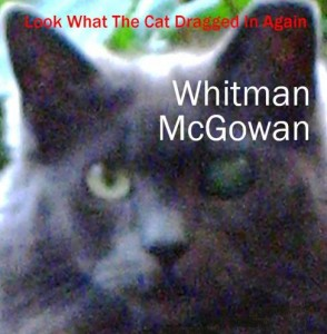 Look What the Cat Dragged in Again - Whitman McGowan
